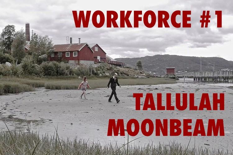 TALLULAH MOONBEAM WORKFORCE #1